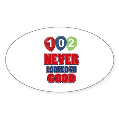 102 never looked so good Sticker (Oval)