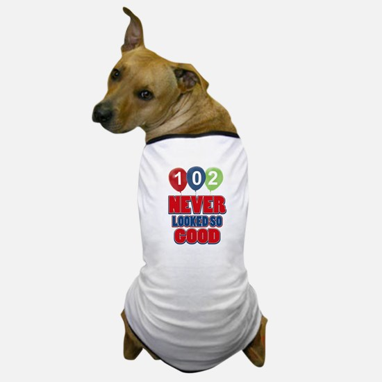 102 never looked so good Dog T-Shirt