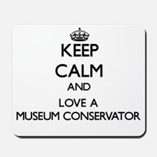 Keep Calm and Love a Museum Conservator Mousepad