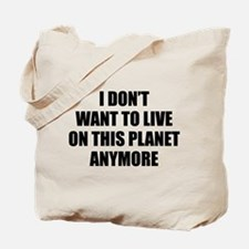 I Don't Want To Live On This Planet Anymore. Tote