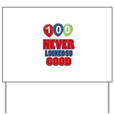 100 never looked so good Yard Sign