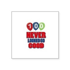 """100 never looked so good Square Sticker 3"""" x 3"""""""