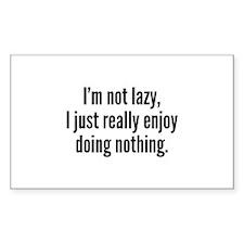 I'm Not Lazy, I Just Really Enjoy Doing Nothing. S