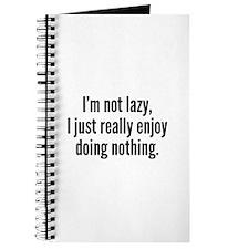 I'm Not Lazy, I Just Really Enjoy Doing Nothing. J