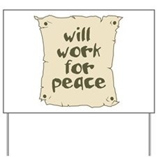 Will Work for Peace Yard Sign