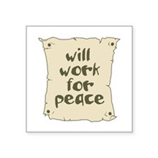 """Will Work for Peace Square Sticker 3"""" x 3"""""""