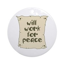 Will Work for Peace Ornament (Round)