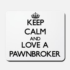 Keep Calm and Love a Pawnbroker Mousepad