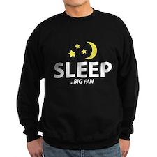 SLEEP...BIG FAN Sweatshirt
