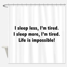 Life Is Impossible! Shower Curtain