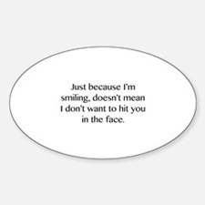 Just Because I'm Smiling Sticker (Oval)