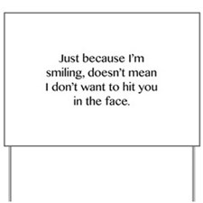 Just Because I'm Smiling Yard Sign