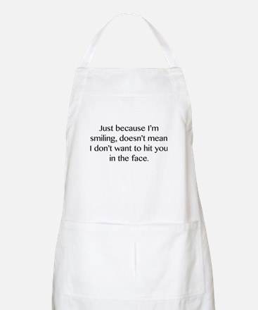 Just Because I'm Smiling Apron