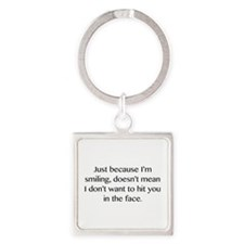 Just Because I'm Smiling Square Keychain