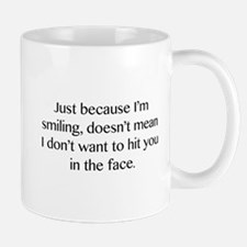 Just Because I'm Smiling Mug