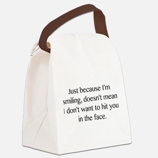 Just Because I'm Smiling Canvas Lunch Bag
