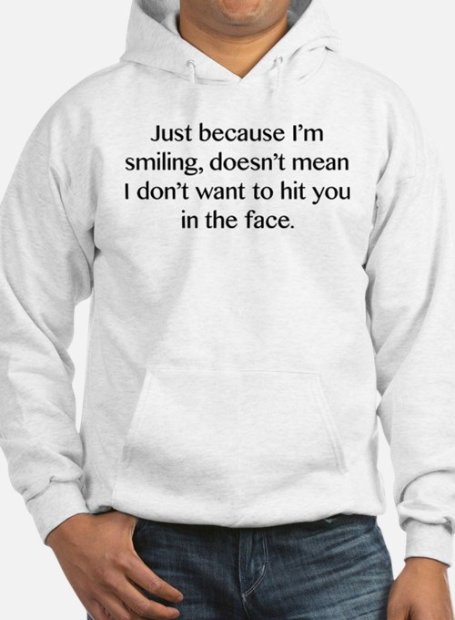Just Because I'm Smiling Hoodie