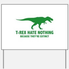 T-REX HATE NOTHING Yard Sign