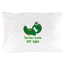 Turtles Hate Sit-Ups Pillow Case