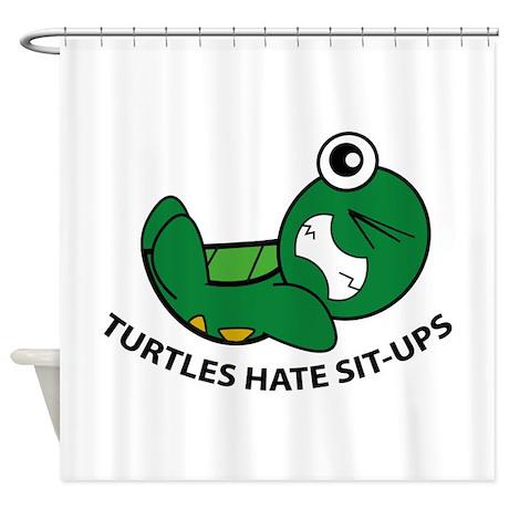 Turtles Hate Sit-Ups Shower Curtain