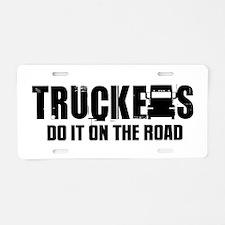 Truckers Do It Aluminum License Plate