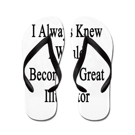 I Always Knew I Would Become A Great Il Flip Flops