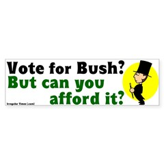 Can you afford voting Bush? Bumpersticker
