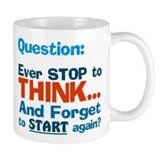 Ever Stop to Think Mugs