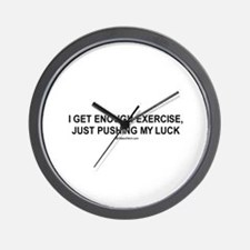 I get enough exercise, just pushing my luck / Gym