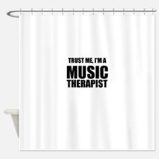 Trust Me, Im A Music Therapist Shower Curtain