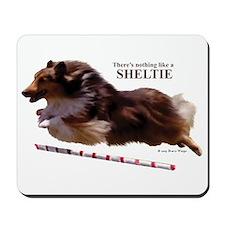 """""""Nothing Like A Sheltie!"""" Mousepad"""