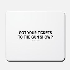 Got your tickets to the gun show / Gym humor Mouse
