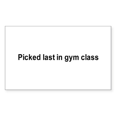 Picked last in gym class / Gym humor Sticker (Rect