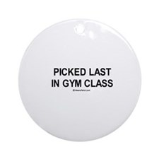 Picked last in gym class  Ornament (Round)