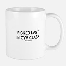 Picked last in gym class  Mug