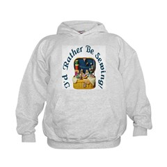 I'd Rather Be Sewing! Hoodie