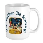 I'd Rather Be Sewing! Large Mug