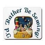 I'd Rather Be Sewing! Mousepad