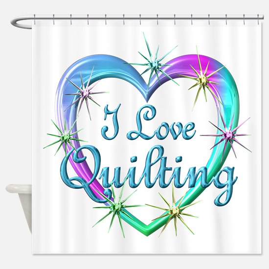 I Love Quilting Shower Curtain