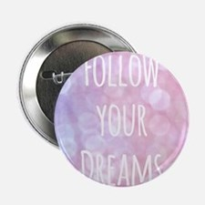 "Follow your Dreams 2.25"" Button"