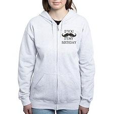 If you mustache...it's my birth Zip Hoodie