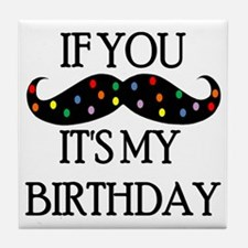 If you mustache...it's my birthday Tile Coaster