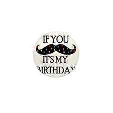 If you mustache...it's my birthday Mini Button
