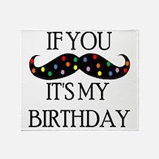 If you mustache...it's my birthday Throw Blanket