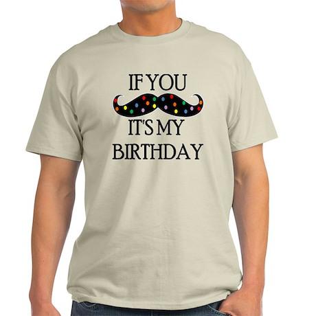 If you mustache...it's my birthday Light T-Shirt