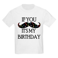 If you mustache...it's my birthday T-Shirt