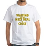 Waiting For my Next Deal to C White T-Shirt