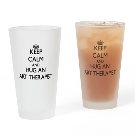 Keep Calm and Hug an Art Therapist Drinking Glass