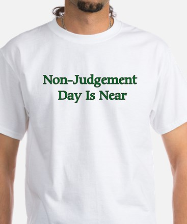 Non-Judgement Day Is Near White T-Shirt