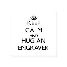 Keep Calm and Hug an Engraver Sticker